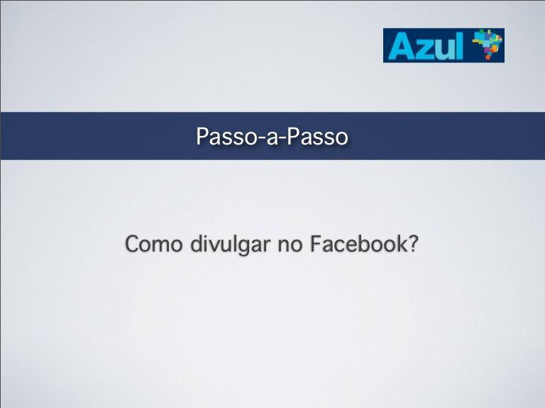 Azul - Como publicar no facebook by Voeazul via slideshare