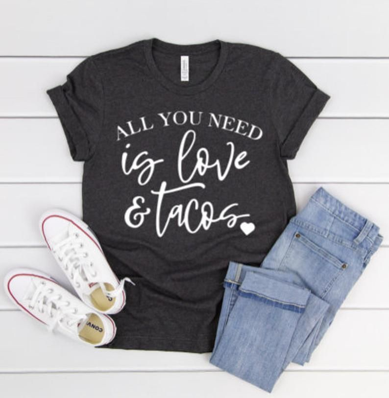 All You Need Is Love And Tacos Shirt Love Shirt Taco Shirt Etsy Love Shirt Mom Shirts Taco Shirt