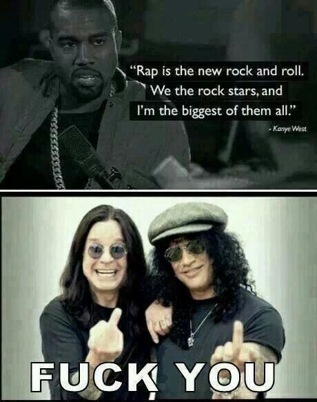 Kanye West Quote Ozzy Osborne Slash Rock Music Music Memes Rock And Roll