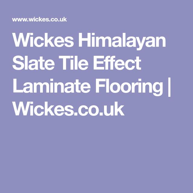 Wickes Himalayan Slate Tile Effect Laminate Flooring 2 5m2 Pack Tile Effect Laminate Flooring Tile Effect Laminate Laminate Flooring