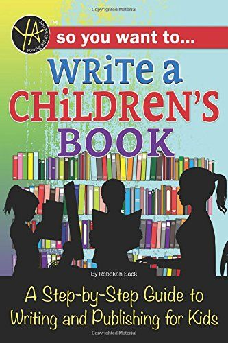 So You Want to Write a Children's Book: A Step-by-Step Gu...