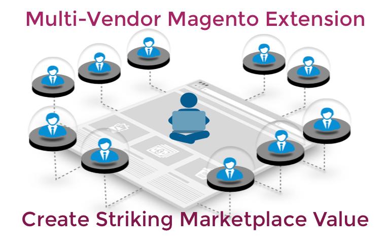 Multi-Vendor Magento Extension- Create Striking Marketplace Value #magento #marketplace