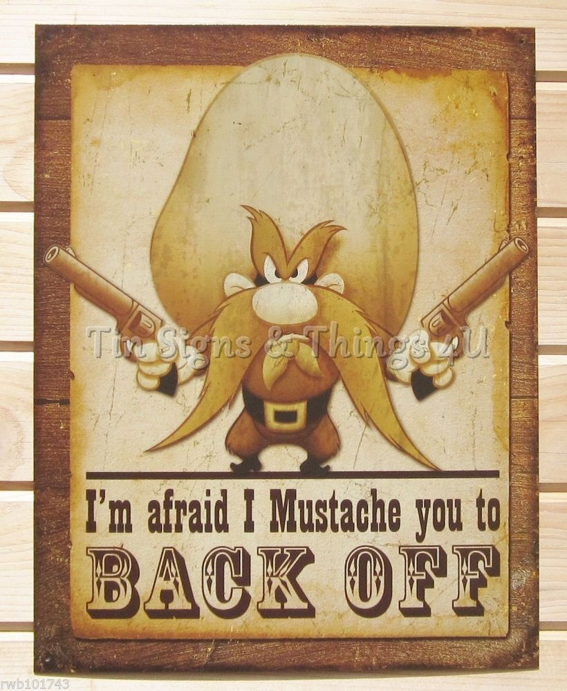 Yosemite Sam Mustache You To Back Off TIN SIGN poster funny bar gun ...