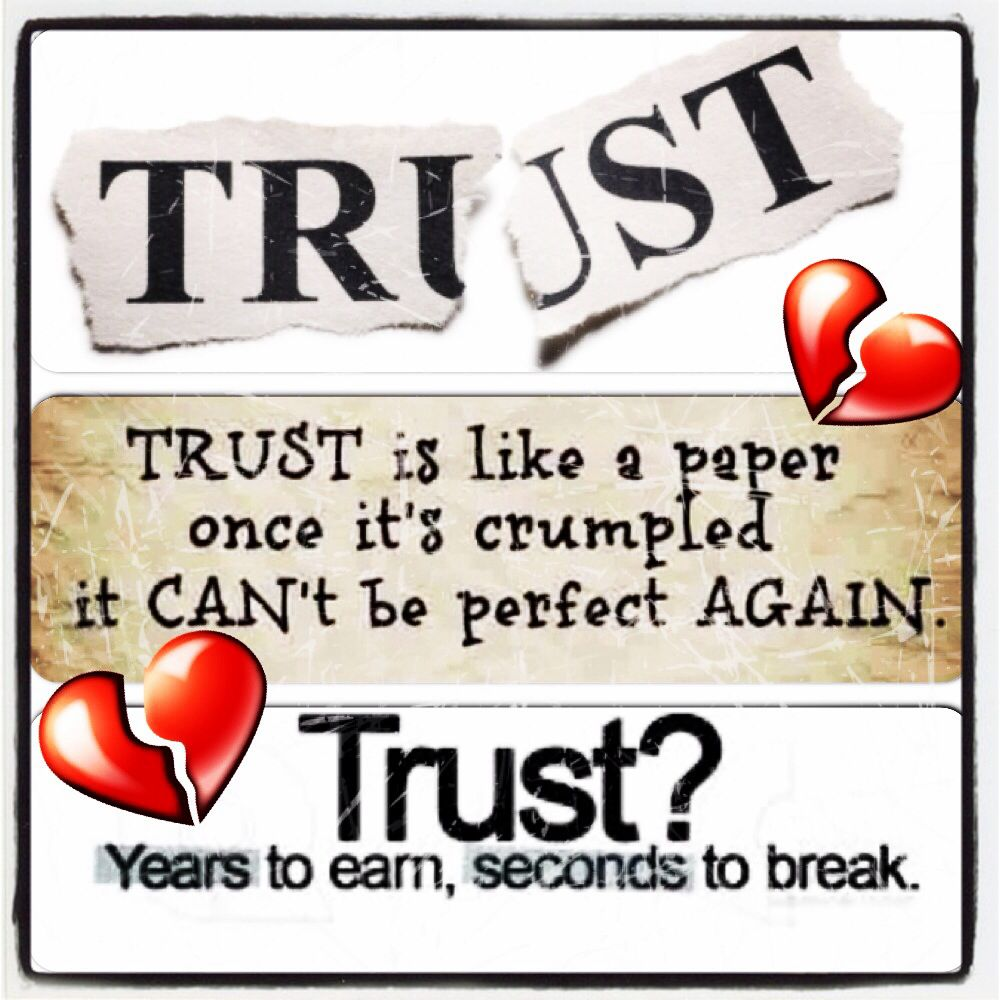 Trust Is Like A Paper Once Itu0027s Crumbled It Canu0027t Be Perfect AGAIN. Trust?  Years To Earn, Second To Break.