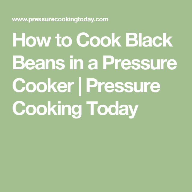 How to Cook Black Beans in a Pressure Cooker | Pressure Cooking Today