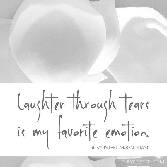 Steel Magnolias Movie Quote By Truvy Laughter Through Tears Is My