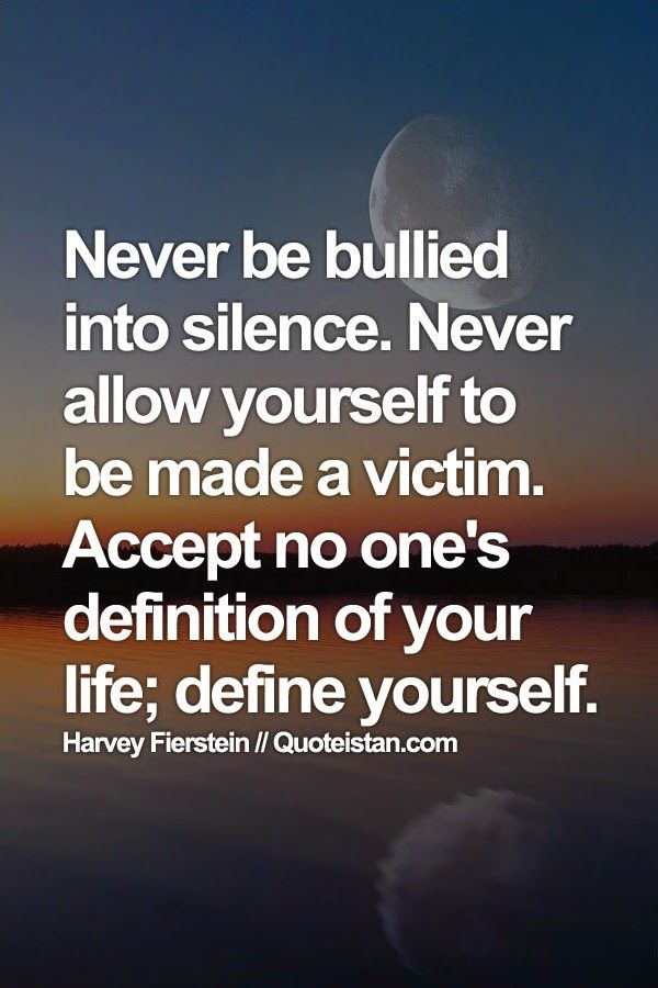 Never Be Bullied Into #silence. Never Allow Yourself To Be Made A Victim.  Accept No Oneu0027s Definition Of Your Life; Define Yourself. Silence  QuotesGrand ...