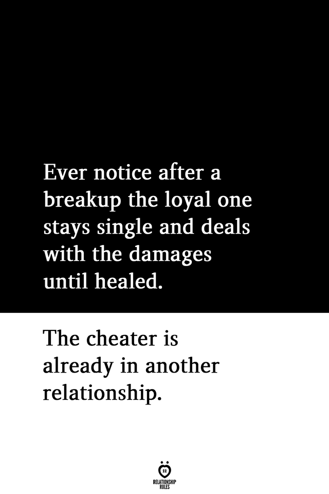 Ever notice after a breakup the loyal one stays single and deals with the damages until healed