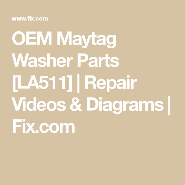 Oem Maytag Washer Parts La511 Repair Videos Diagrams Fix Com In 2020 Maytag Washers Washer Parts Repair Videos