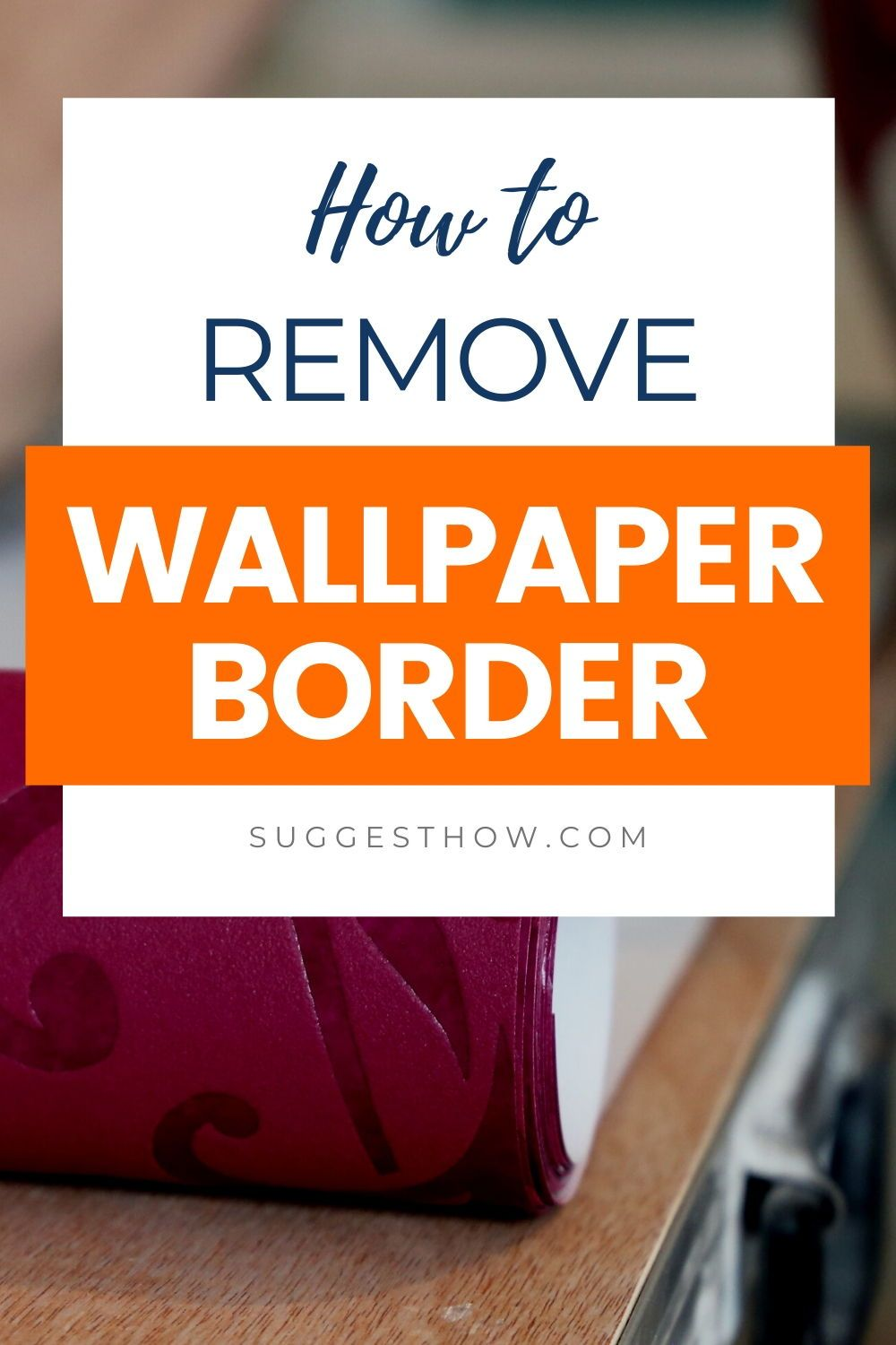 How To Remove Wallpaper Border 6 Steps To Follow Removable Wallpaper Wallpaper Border Diy Wallpaper Border