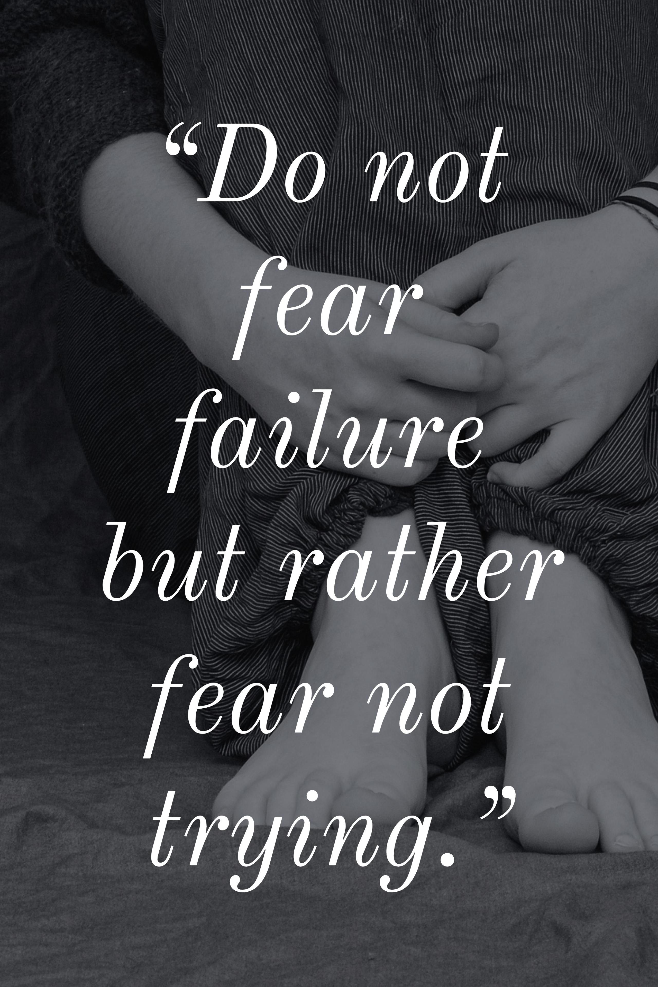 Inspirational Quotes About Fear: Do Not Fear Failure But Rather Fear Not Trying. Quote