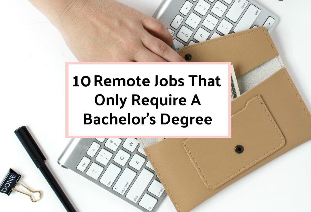 10 Remote Jobs That Only Require A Bachelor S Degree Online