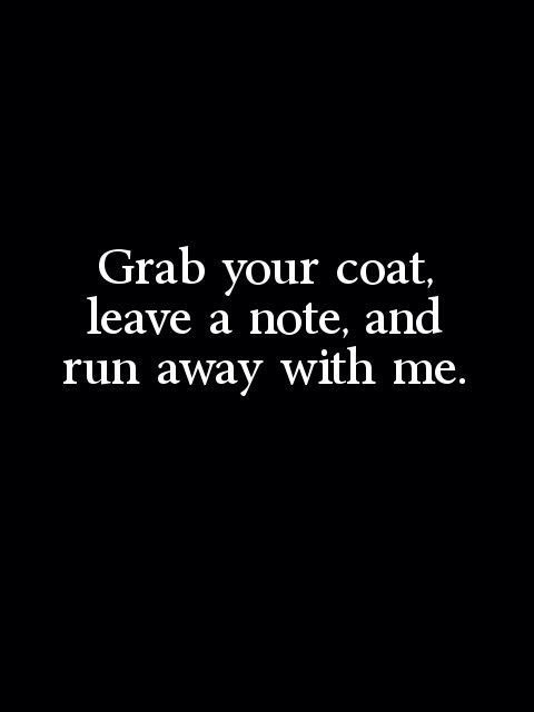 Run Away With Me Love Love Quotes Quotes Me Quotes