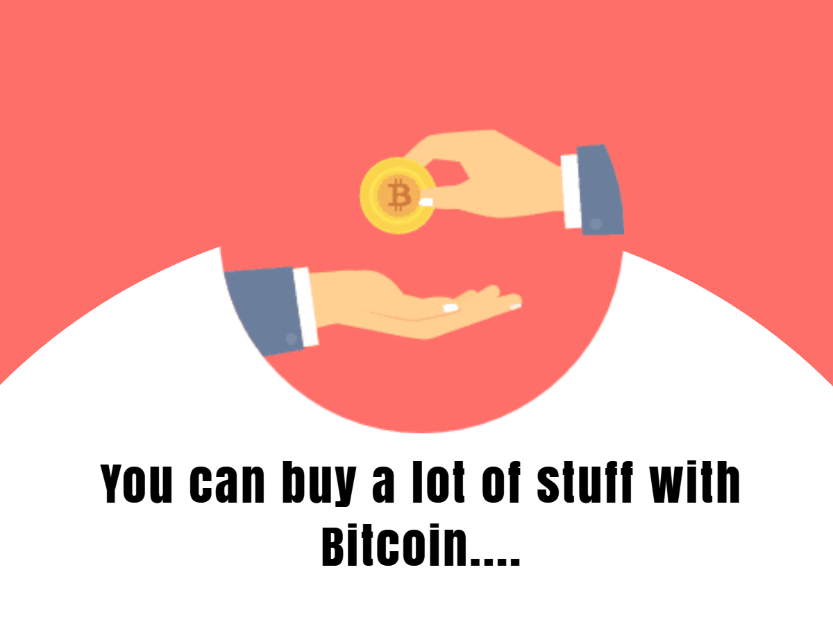 Fact You can buy a lot of stuff with Bitcoin.... People