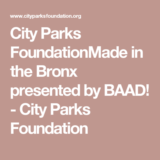 City Parks Foundationmade In The Bronx Presented By Baad City Parks Foundation Park City