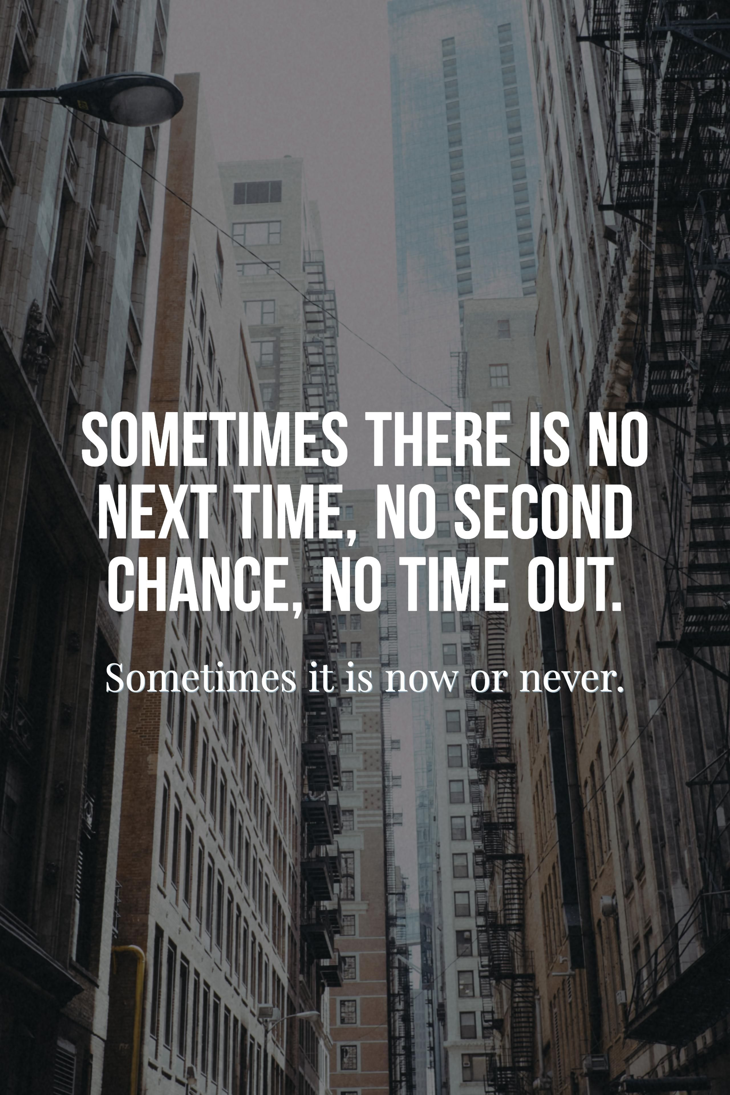 Sometimes There Is No Next Time No Second Chance No Time Out Sometimes It Is Now Or Never Free High Resolution Images I Feel Good Feelings