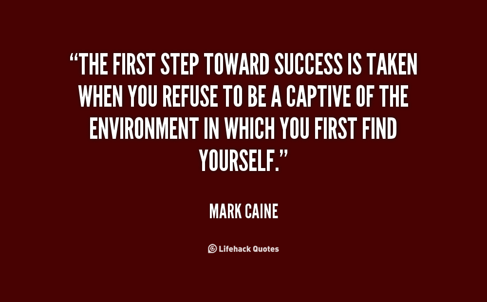 Quote Mark Caine The First Step Toward Success Is Taken 9276