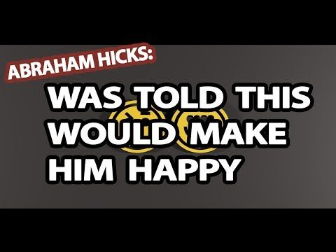 ▶ Abraham Hicks - He Was Told This Would Make Him Happy - YouTube