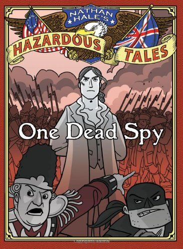 Nathan Hale S Hazardous Tales One Dead Spy By Nathan Hale Abrams Books The Story Of Nathan Hale An American Soldier Nathan Hale Graphic Novel Tales Series