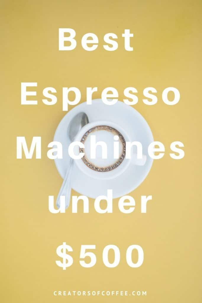 Best Espresso Machines Under 500: 2019 Guide #espressoathome Make great coffee at home with a top rated espresso machine. Read our reviews of 5 of the best espresso machine options under $500 for home and start enjoying espresso coffee every day. #espresso #creatorsofcoffee #coffeetips #espressoathome