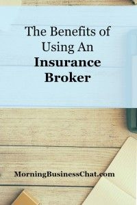 The Benefits Of Using An Insurance Broker Morning Business Chat