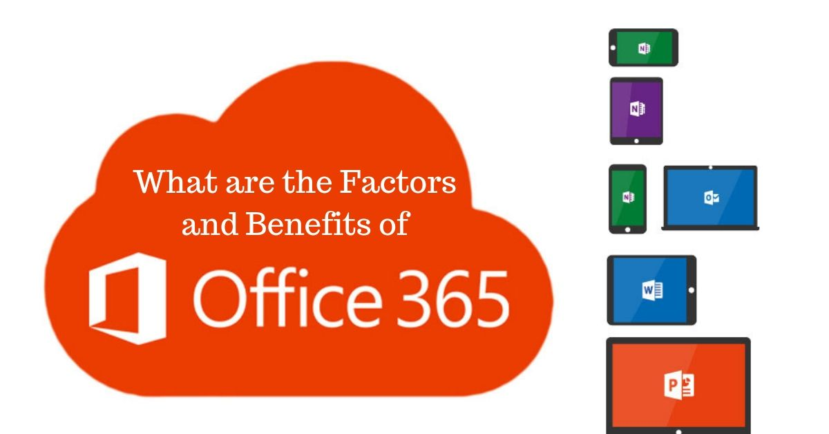 What are the Factors and Benefits of Microsoft office 365