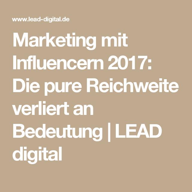 Marketing mit Influencern 2017: Die pure Reichweite verliert an Bedeutung | LEAD digital