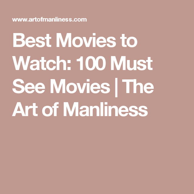 Best Movies To Watch 100 Must See Movies The Art Of Manliness >> Best Movies To Watch 100 Must See Movies Tv Good Movies