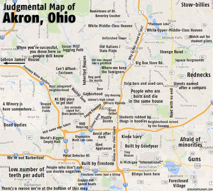 Judgmental Map of Akron, OH - Imgur | sayings | Ohio map, Akron ohio on dayton ohio map, kent ohio map, ohio county map, bowling green ohio map, athens ohio map, fulton ohio map, cuyahoga falls ohio map, cleveland ohio map, cincinnati ohio map, ohio on us map, mogadore ohio map, central ohio map, columbus ohio map, fairlawn ohio map, fostoria ohio map, detailed ohio road map, akron university, southern ohio map, richfield ohio map, bath ohio map,