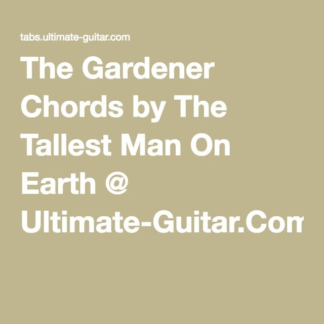 The Gardener Chords by The Tallest Man On Earth @ Ultimate-Guitar ...