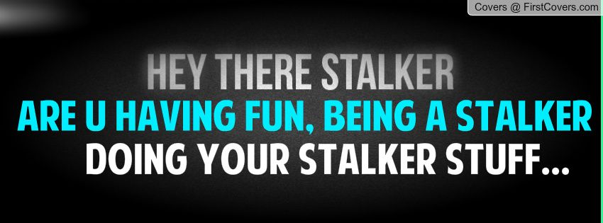 Stalker Facebook Picture Quotes Results For Stalker