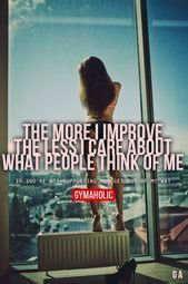 The more I improve the less I care about people. Best female fitness motivationa...  The more I impr...