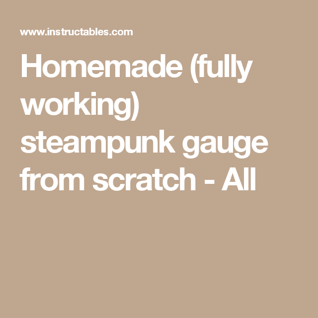 Homemade (fully working) steampunk gauge from scratch - All
