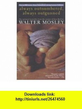 Always Outnumbered, Always Outgunned 1st (first) edition Text Only Walter Mosley ,   ,  , ASIN: B004V50SVQ , tutorials , pdf , ebook , torrent , downloads , rapidshare , filesonic , hotfile , megaupload , fileserve