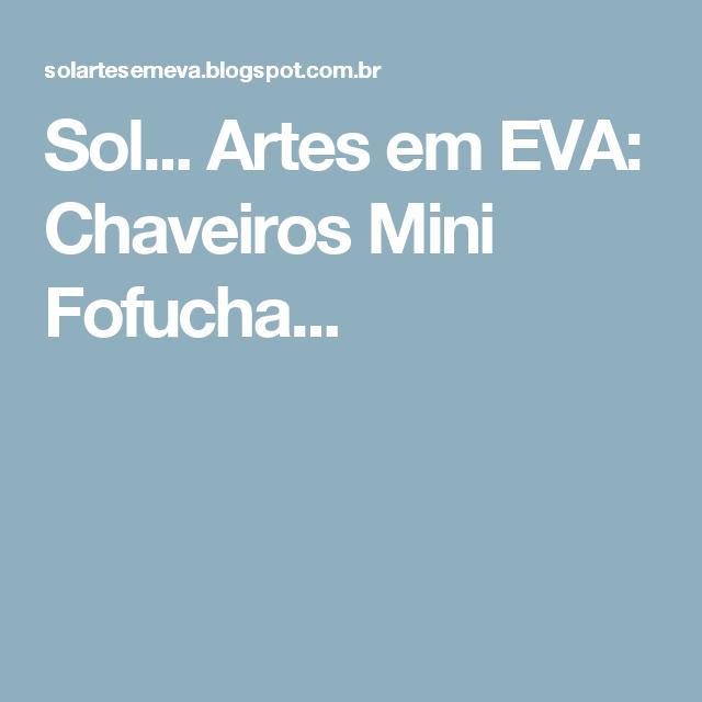Sol... Artes em EVA: Chaveiros Mini Fofucha...
