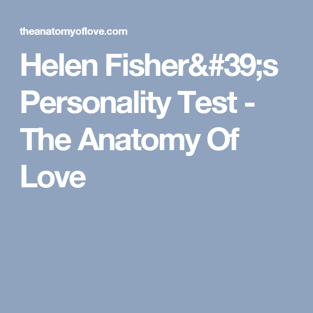Helen Fishers Personality Test The Anatomy Of Love Love