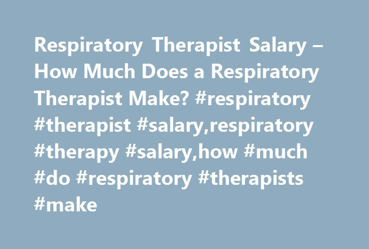 Respiratory Therapist Salary u2013 How Much Does a Respiratory - respiratory therapist job description