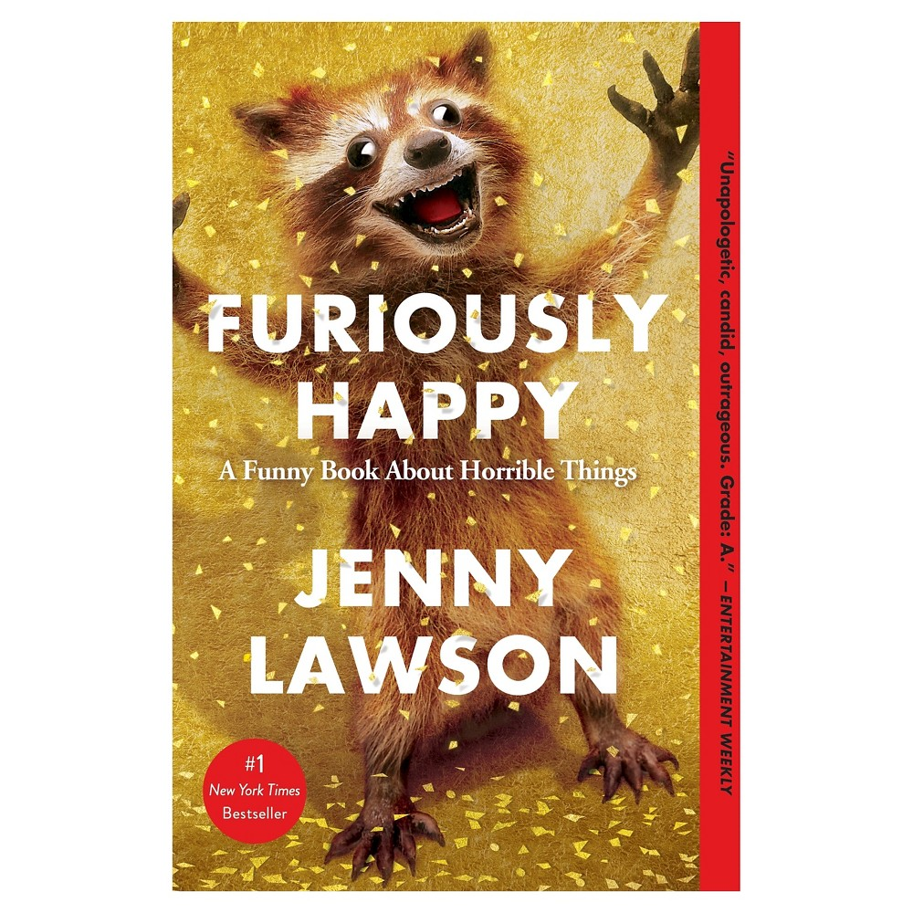Furiously Happy A Funny Book About Horrible Things Paperback By Jenny Lawson Book Humor Furiously Happy Good Books