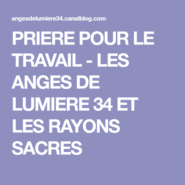 PRIERE POUR LE TRAVAIL - LES ANGES DE LUMIERE 34 ET LES