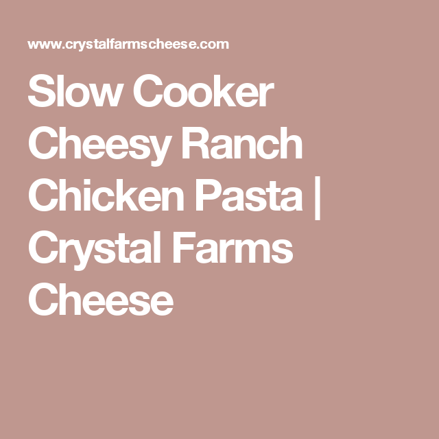 Slow Cooker Cheesy Ranch Chicken Pasta | Crystal Farms Cheese