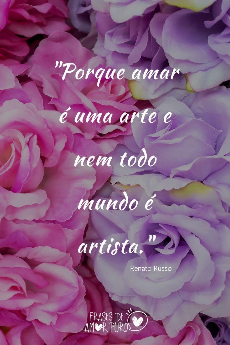Porque Amar E Uma Arte Renato Russo Frases Frases De Renato