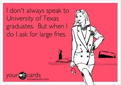 This is kind of ugly - but it makes me giggle.  Of course there is another ecard that says the same thing with A