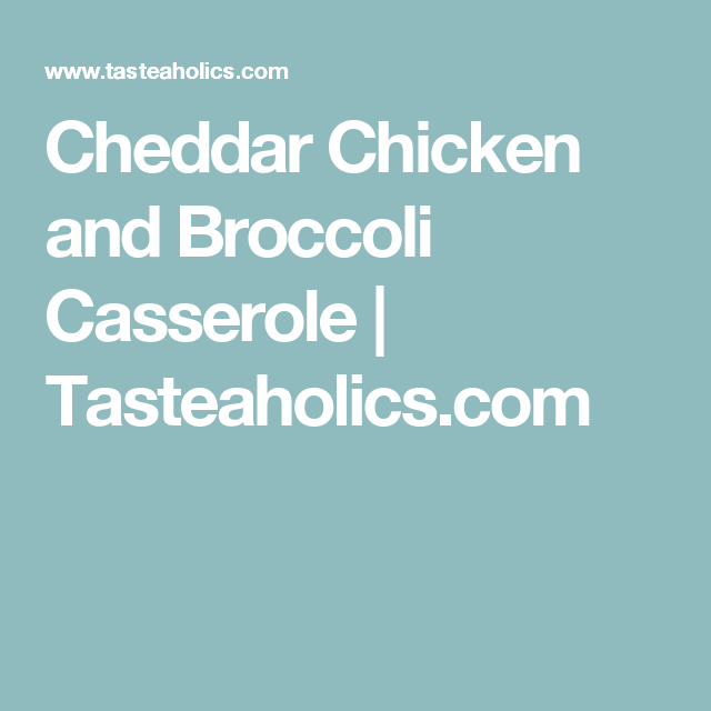 Cheddar Chicken and Broccoli Casserole | Tasteaholics.com