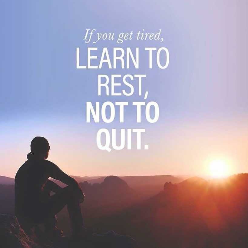 Morning If You Re Tired Learn To Rest Not To Quit Quotes