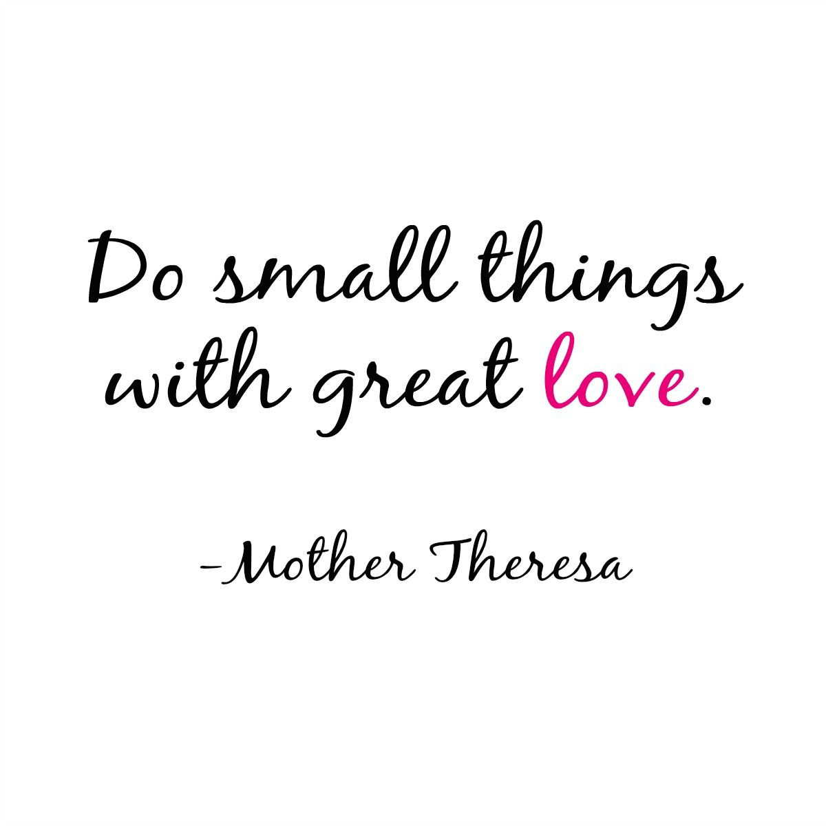 Great Small Quotes Do Small Things With Great Lovemother Theresa Quote Quotes