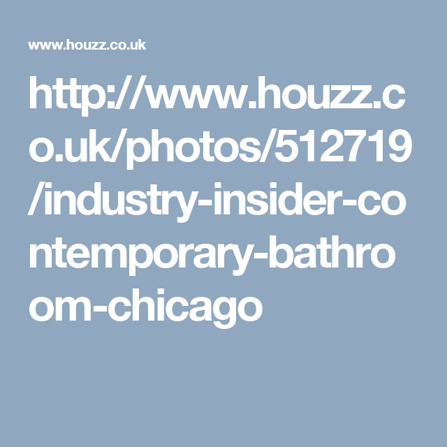 http://www.houzz.co.uk/photos/512719/industry-insider-contemporary-bathroom-chicago