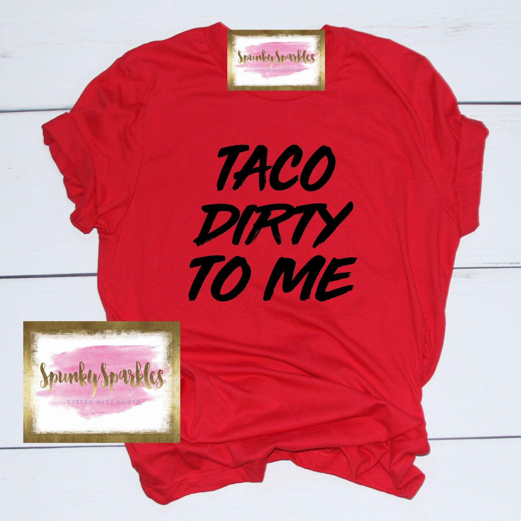 fae0e1c40 Taco Dirty To Me Shirt, Taco Shirt, Taco Tuesday, Tacos, Funny Women's Shirt,  Taco T-Shirt, I Love Tacos, Taco About It, Tacos and Tequila by  SpunkySparkles ...
