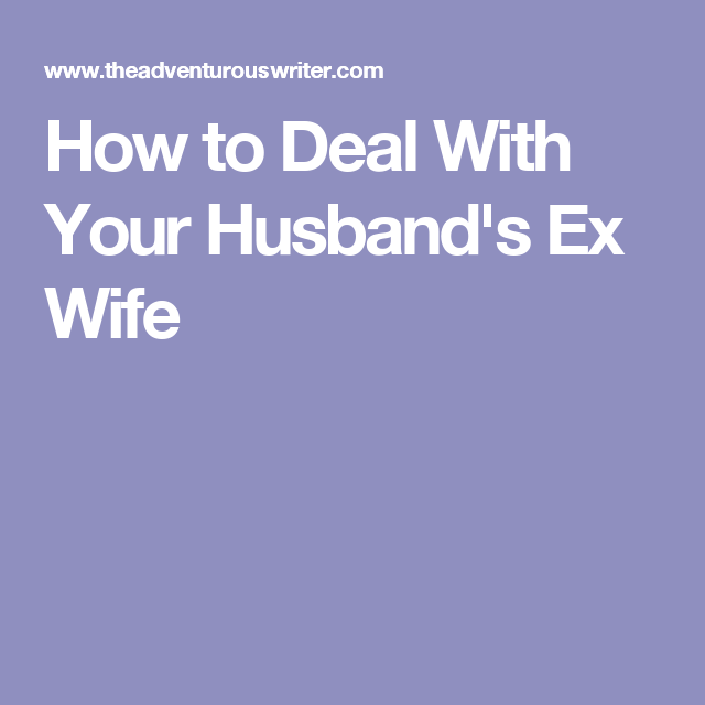 How to Deal With Your Husband's Ex Wife | Parenting Tips | Ex wives