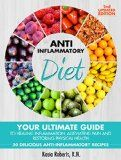Free Kindle Book -  [Cookbooks & Food & Wine][Free] Anti-Inflammatory Diet: Your Ultimate Guide To Healing Inflammation, Alleviating Pain and Restoring Physical Health With 50 Delicious Anti-Inflammatory Recipes (2nd Updated Edition)