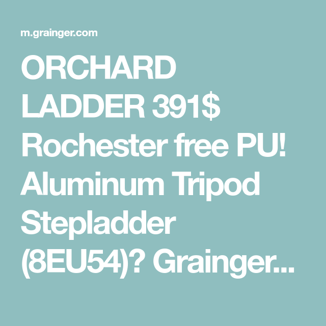 Orchard Ladder 391 Rochester Free Pu Aluminum Tripod Stepladder 8eu54 Grainger S Got Your Back Price 391 13 Easy Ord Tripod Easy Ordering You Got This